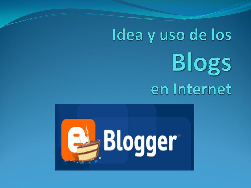 Idea y uso de los Blogs en Internet