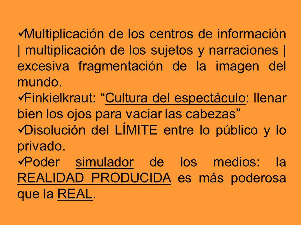 Multiplicación de los centros de información | multiplicación de los sujetos y narraciones | excesiva fragmentación de la imagen del mundo.