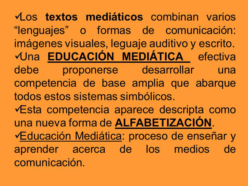 Los textos mediáticos combinan varios lenguajes o formas de comunicación: imágenes visuales, leguaje auditivo y escrito.