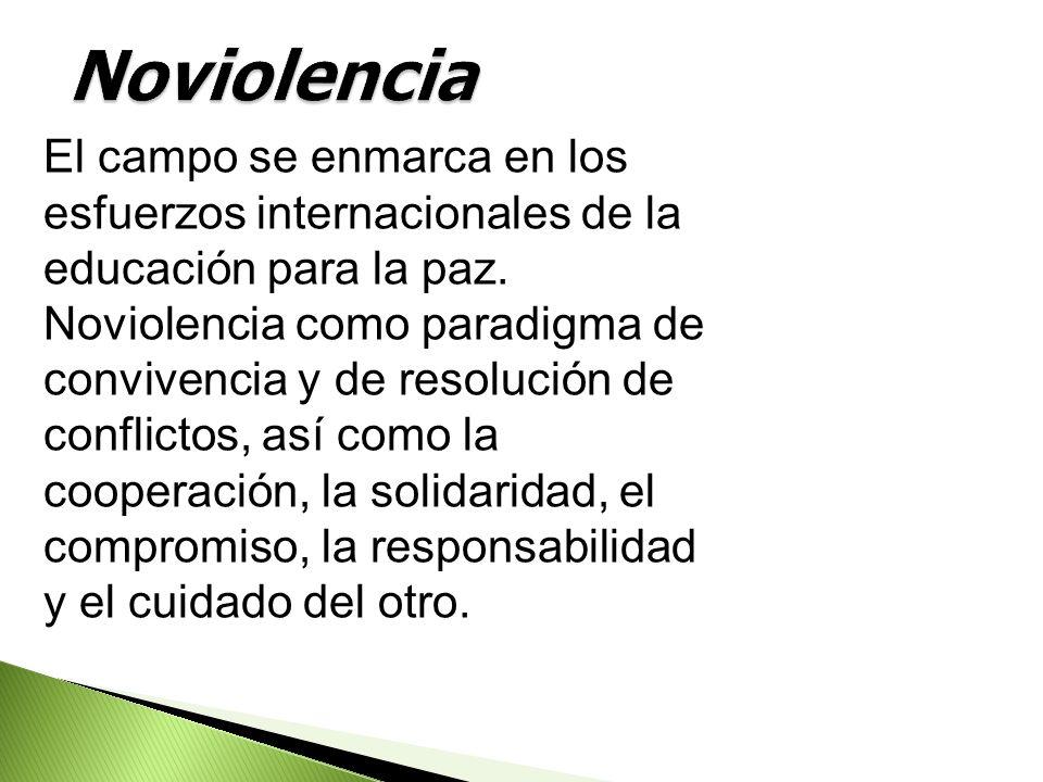 Noviolencia El campo se enmarca en los esfuerzos internacionales de la educación para la paz.