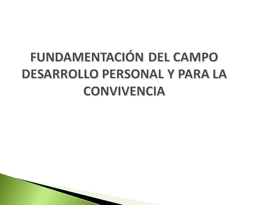 FUNDAMENTACIÓN DEL CAMPO DESARROLLO PERSONAL Y PARA LA CONVIVENCIA