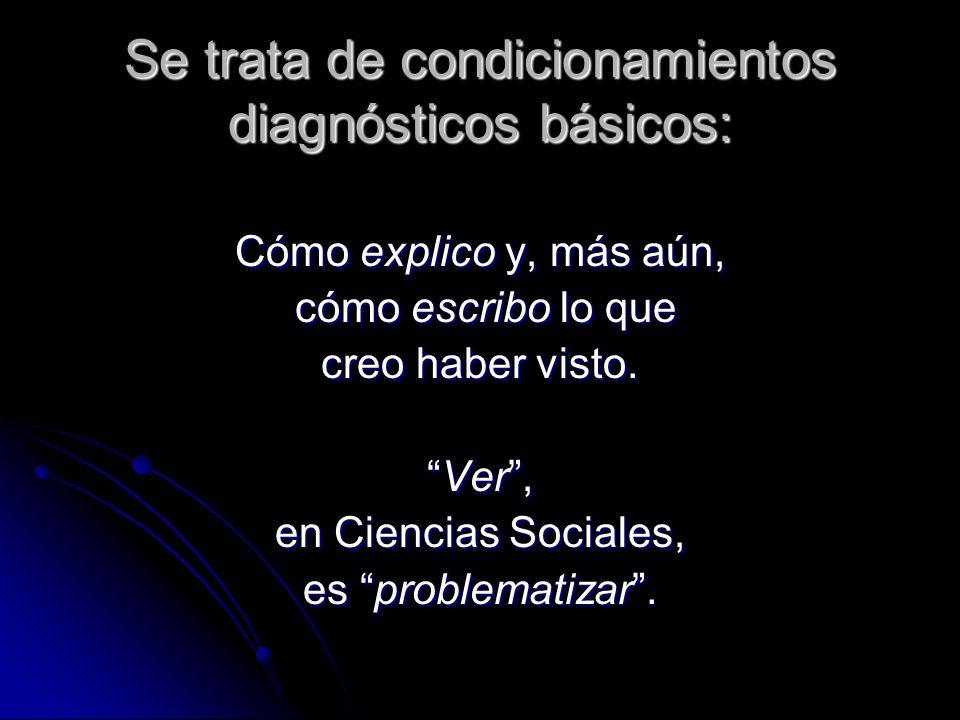 Se trata de condicionamientos diagnósticos básicos: