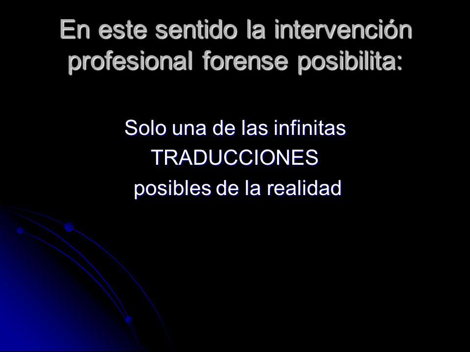 En este sentido la intervención profesional forense posibilita: