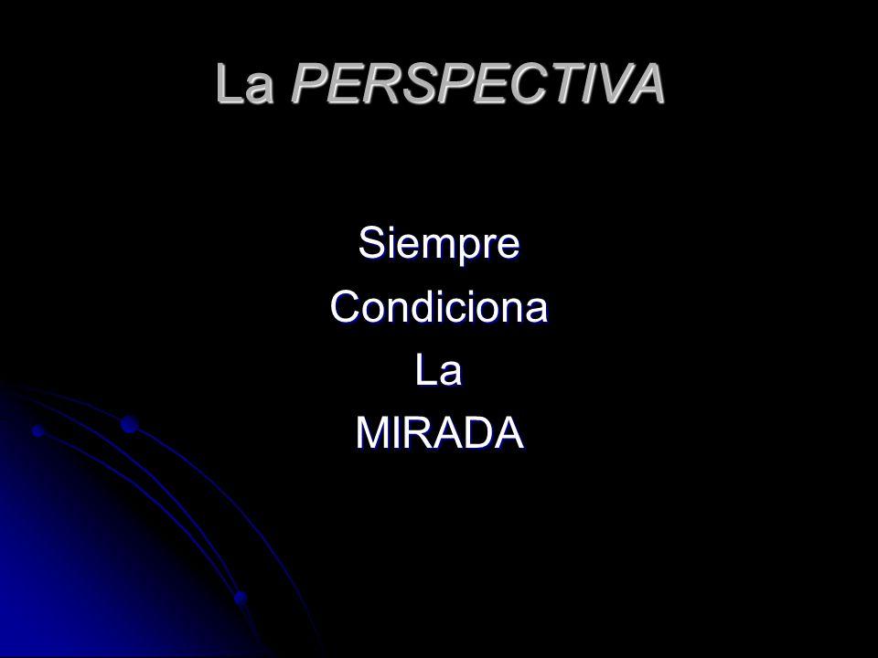 La PERSPECTIVA Siempre Condiciona La MIRADA
