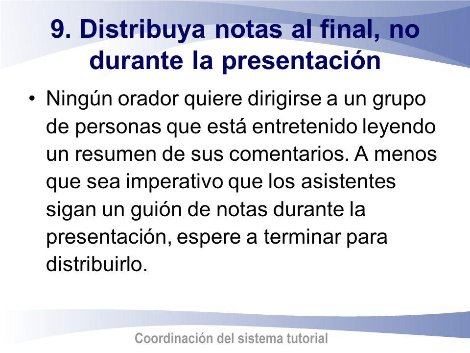 9. Distribuya notas al final, no durante la presentación