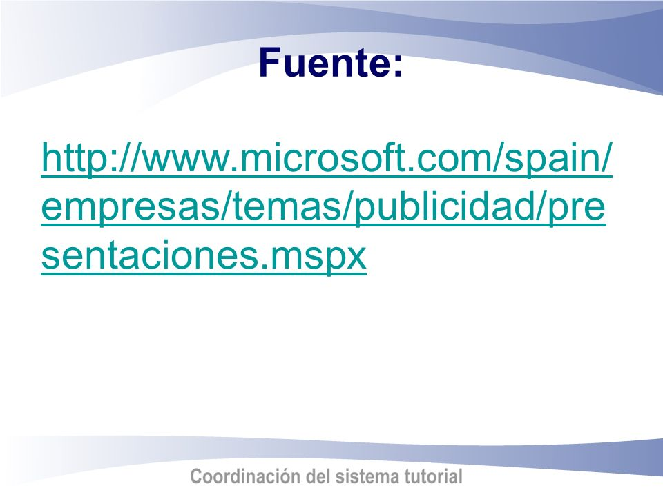 Fuente: http://www.microsoft.com/spain/empresas/temas/publicidad/presentaciones.mspx