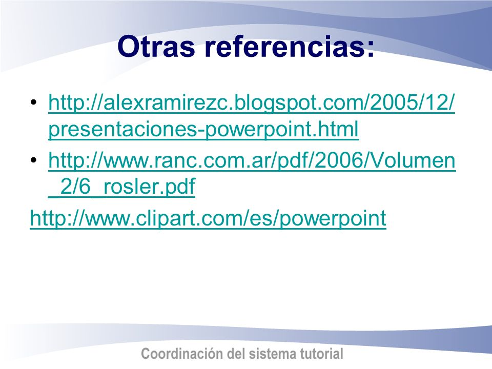 Otras referencias: http://alexramirezc.blogspot.com/2005/12/presentaciones-powerpoint.html. http://www.ranc.com.ar/pdf/2006/Volumen_2/6_rosler.pdf.