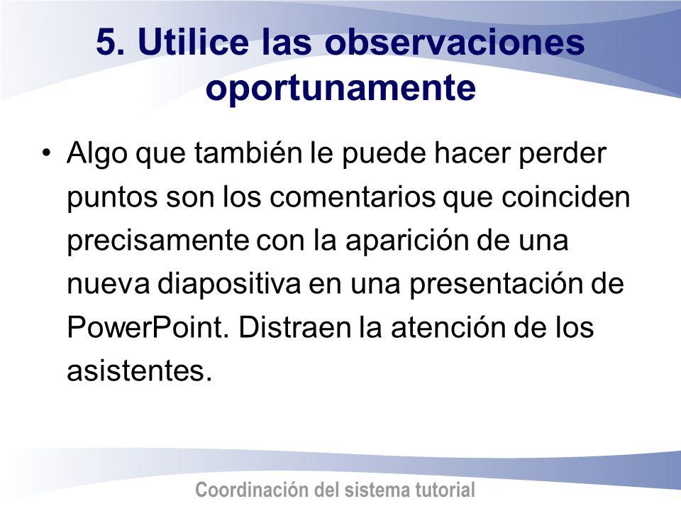 5. Utilice las observaciones oportunamente