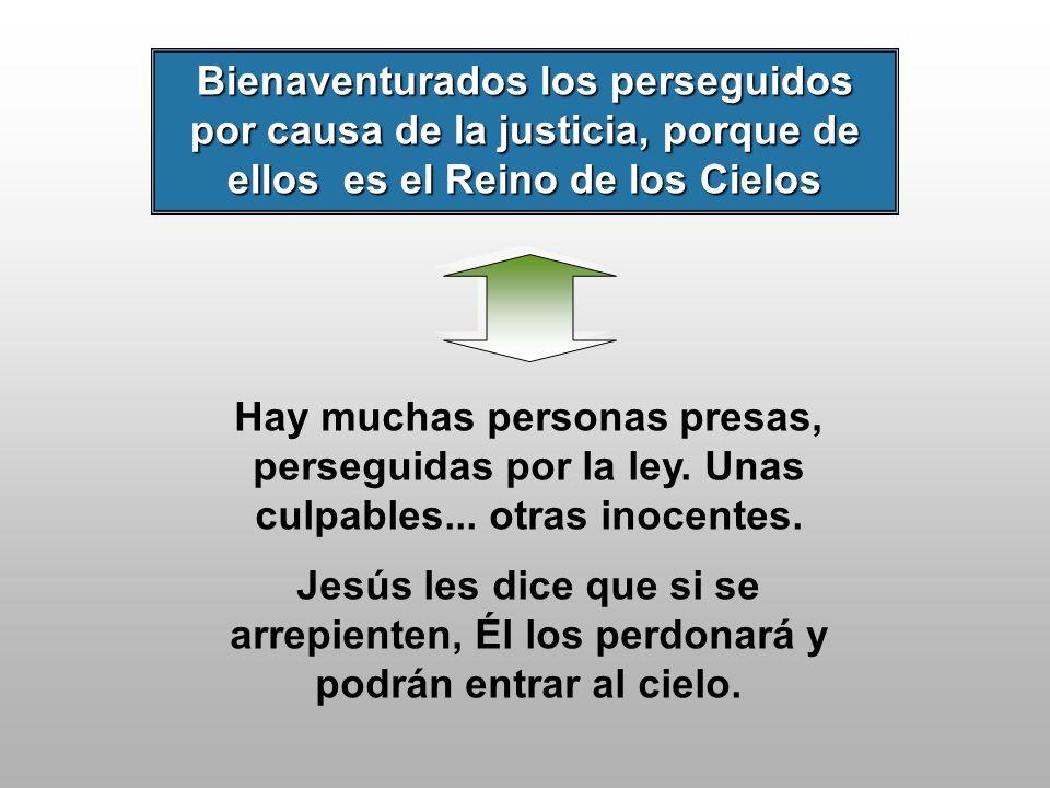 Bienaventurados los perseguidos por causa de la justicia, porque de ellos es el Reino de los Cielos