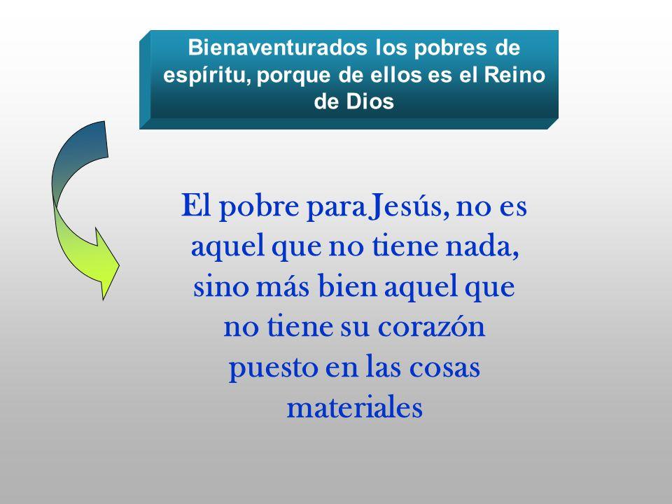 Bienaventurados los pobres de espíritu, porque de ellos es el Reino de Dios