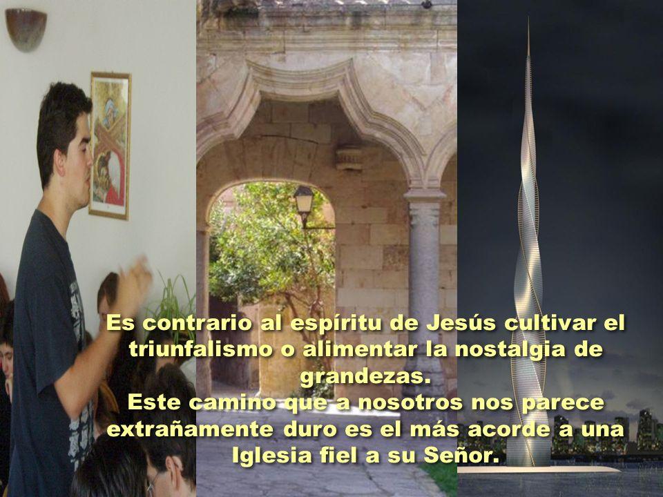 Es contrario al espíritu de Jesús cultivar el triunfalismo o alimentar la nostalgia de grandezas.