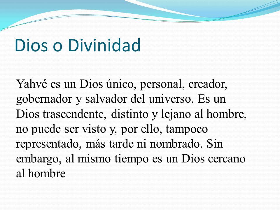 Dios o Divinidad Yahvé es un Dios único, personal, creador, gobernador y salvador del universo. Es un.