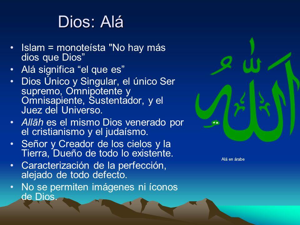 Dios: Alá Islam = monoteísta No hay más dios que Dios