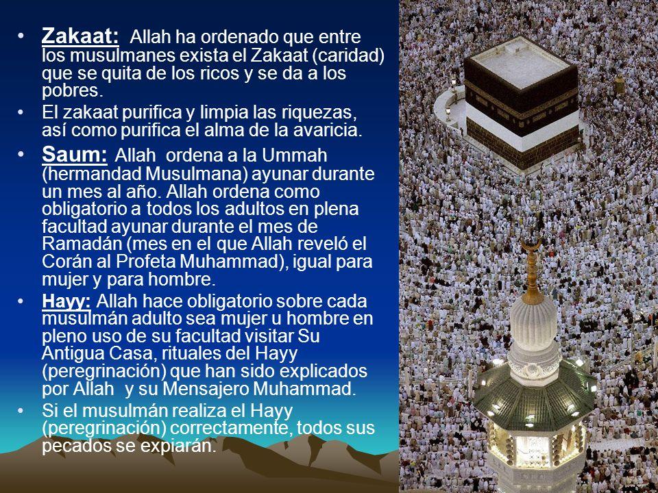 Zakaat: Allah ha ordenado que entre los musulmanes exista el Zakaat (caridad) que se quita de los ricos y se da a los pobres.
