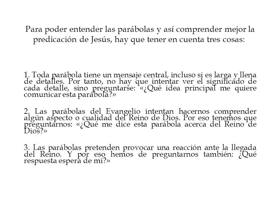 Para poder entender las parábolas y así comprender mejor la predicación de Jesús, hay que tener en cuenta tres cosas: