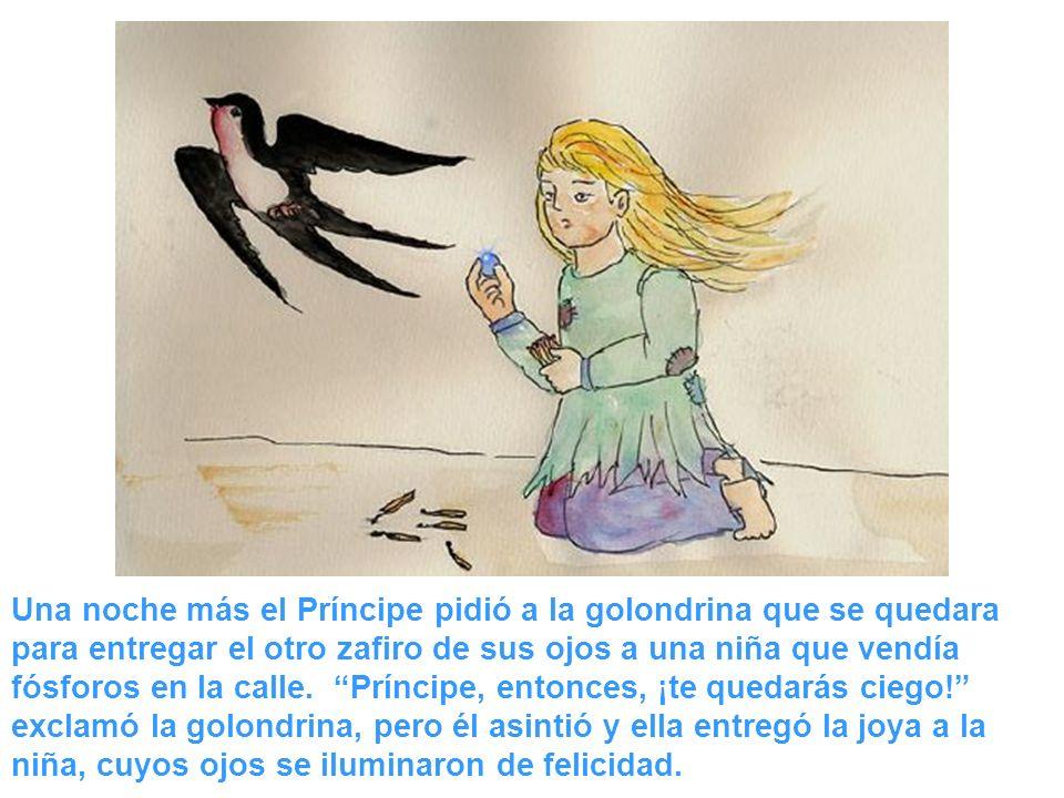 Una noche más el Príncipe pidió a la golondrina que se quedara para entregar el otro zafiro de sus ojos a una niña que vendía fósforos en la calle.