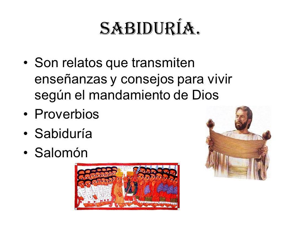 SaBIDURÍA. Son relatos que transmiten enseñanzas y consejos para vivir según el mandamiento de Dios.