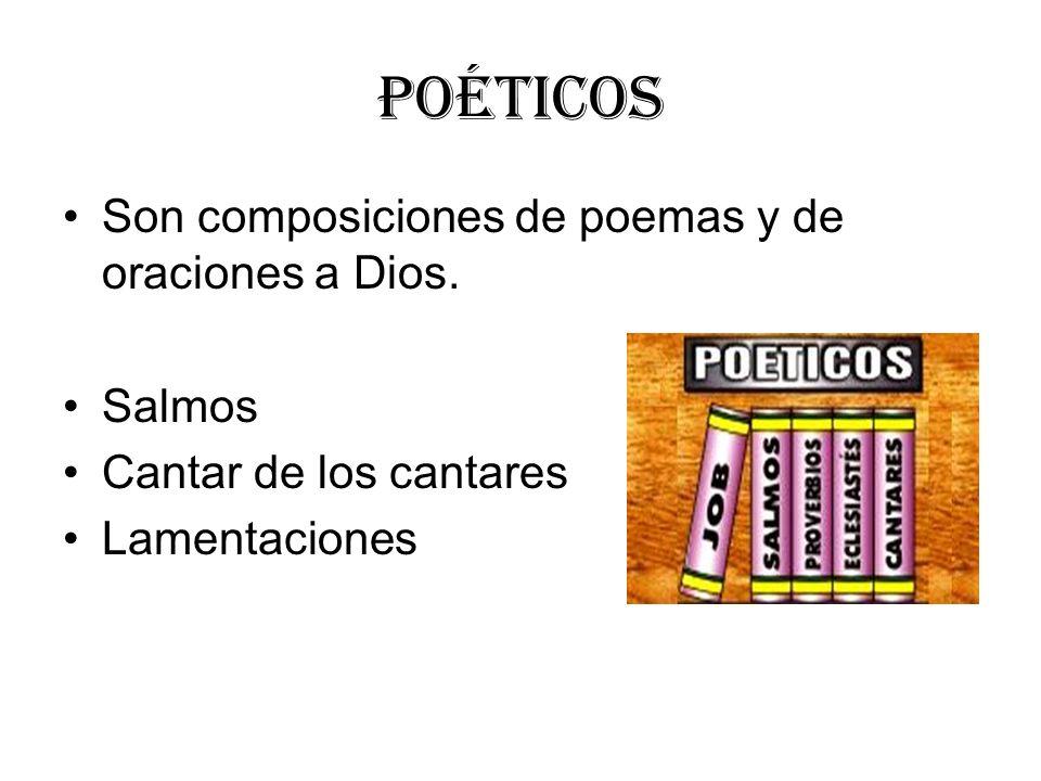 Poéticos Son composiciones de poemas y de oraciones a Dios. Salmos