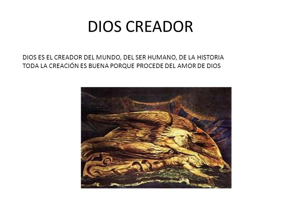 DIOS CREADOR DIOS ES EL CREADOR DEL MUNDO, DEL SER HUMANO, DE LA HISTORIA.