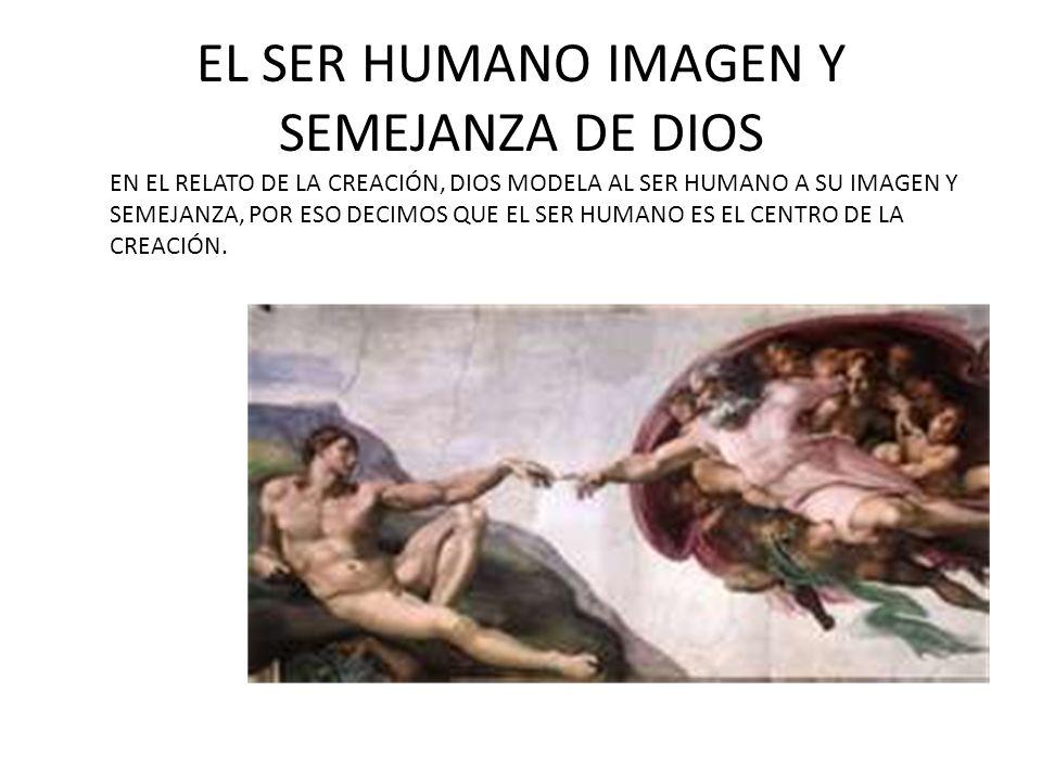 EL SER HUMANO IMAGEN Y SEMEJANZA DE DIOS