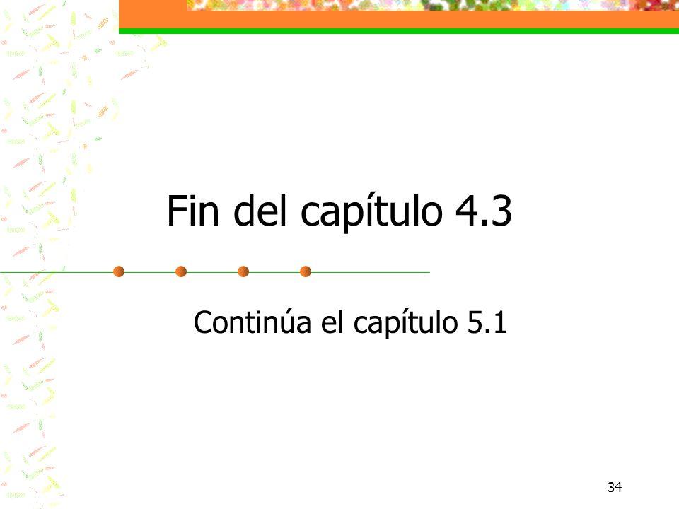 Fin del capítulo 4.3 Continúa el capítulo 5.1