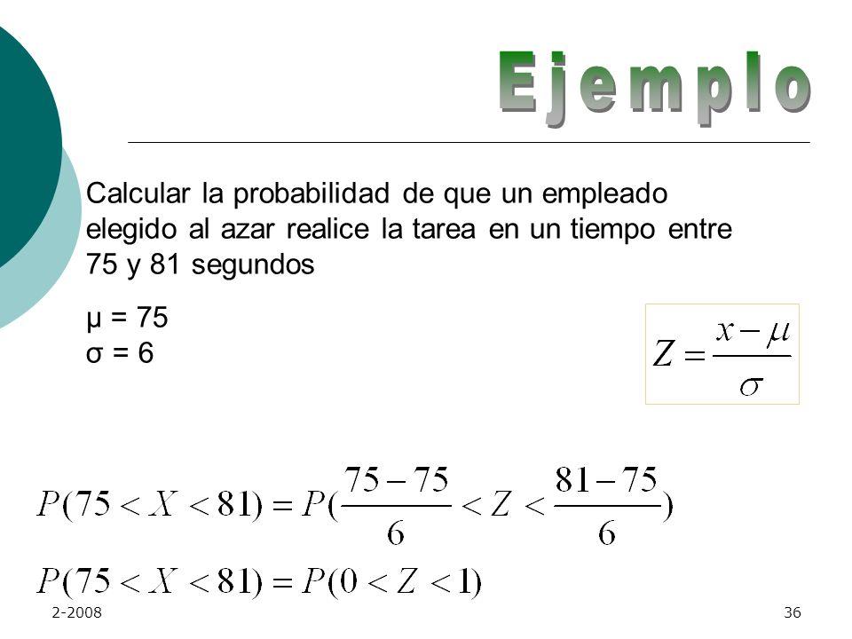 Ejemplo Calcular la probabilidad de que un empleado elegido al azar realice la tarea en un tiempo entre 75 y 81 segundos µ = 75 σ = 6.