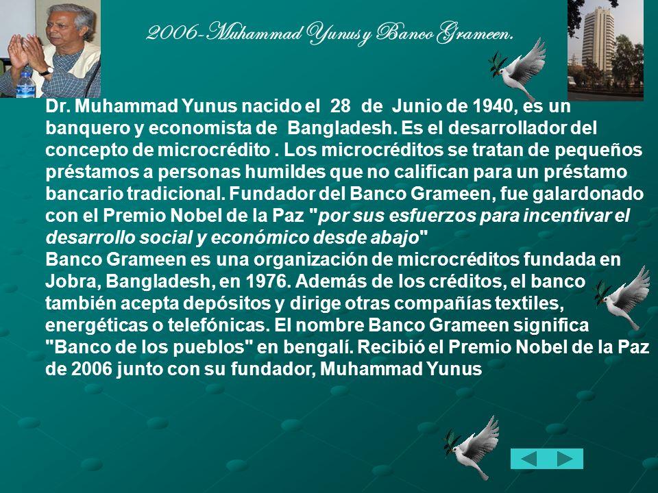 2006-Muhammad Yunus y Banco Grameen.