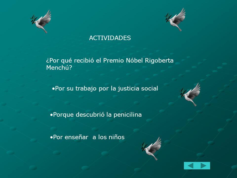 ACTIVIDADES ¿Por qué recibió el Premio Nóbel Rigoberta Menchú Por su trabajo por la justicia social.