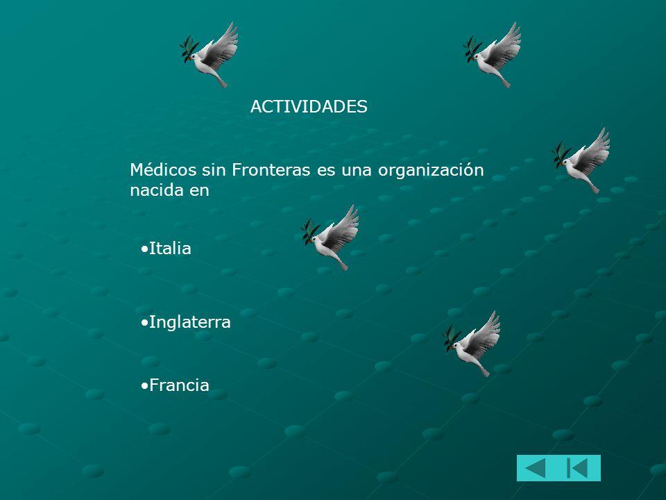 ACTIVIDADES Médicos sin Fronteras es una organización nacida en Italia Inglaterra Francia