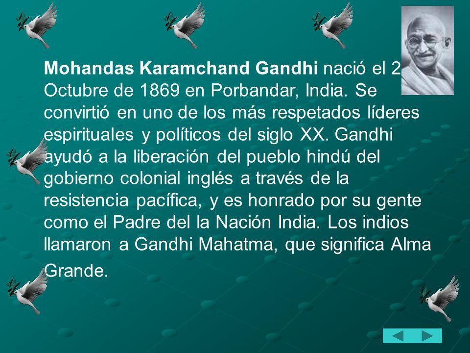 Mohandas Karamchand Gandhi nació el 2 de Octubre de 1869 en Porbandar, India.