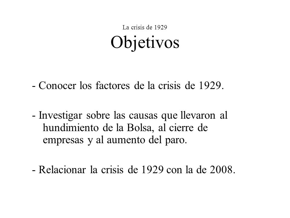 - Conocer los factores de la crisis de 1929.