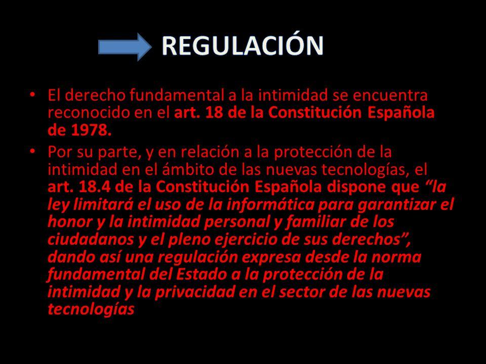 REGULACIÓN El derecho fundamental a la intimidad se encuentra reconocido en el art. 18 de la Constitución Española de 1978.