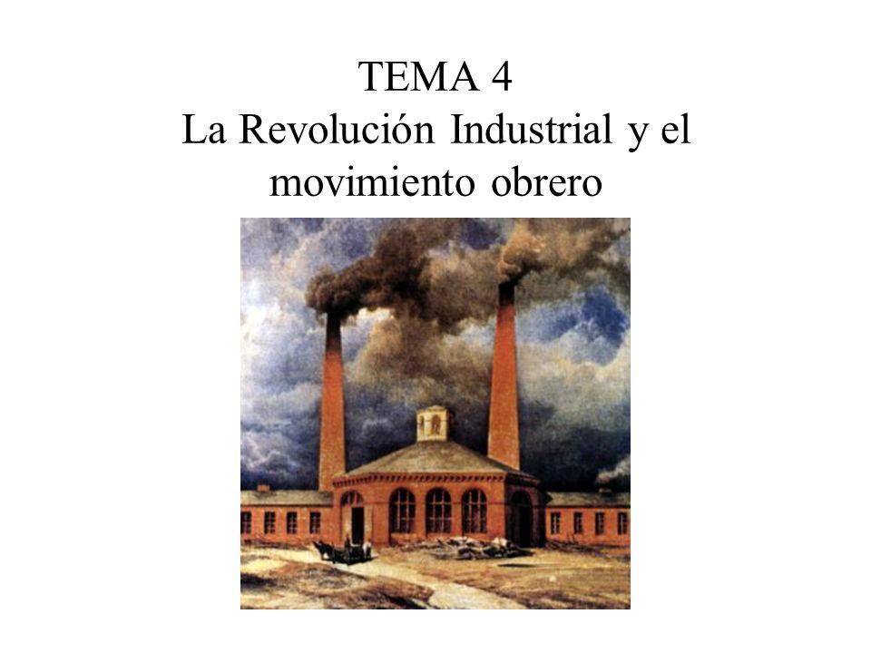 TEMA 4 La Revolución Industrial y el movimiento obrero