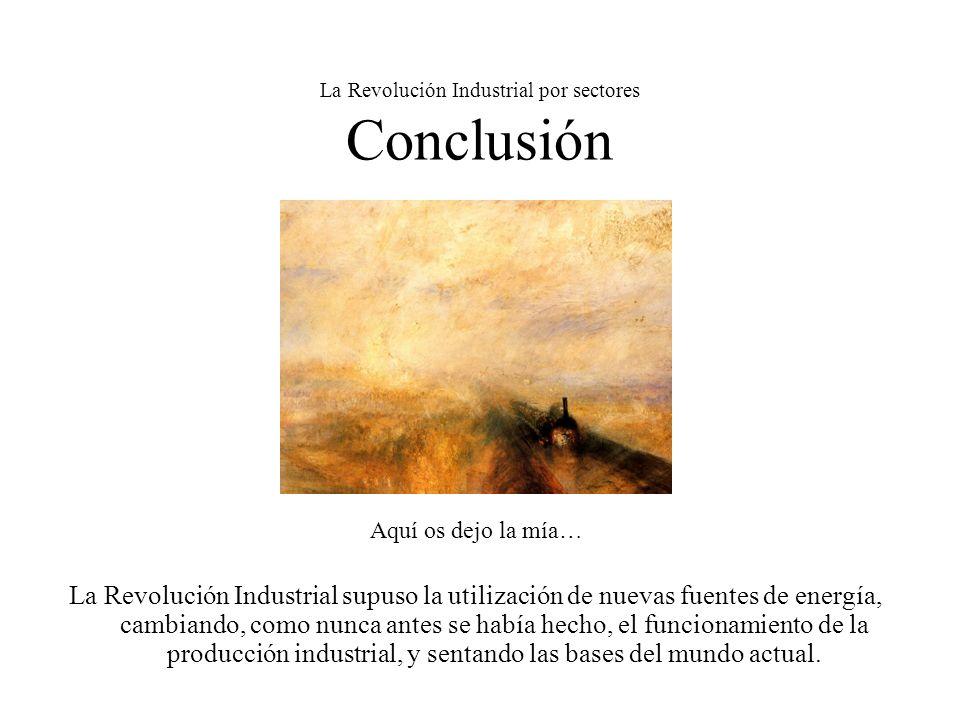 La Revolución Industrial por sectores Conclusión