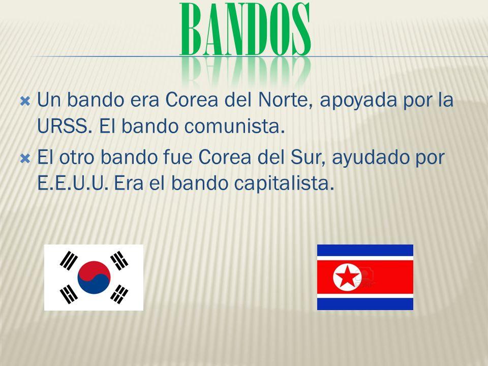 BANDOS Un bando era Corea del Norte, apoyada por la URSS. El bando comunista.
