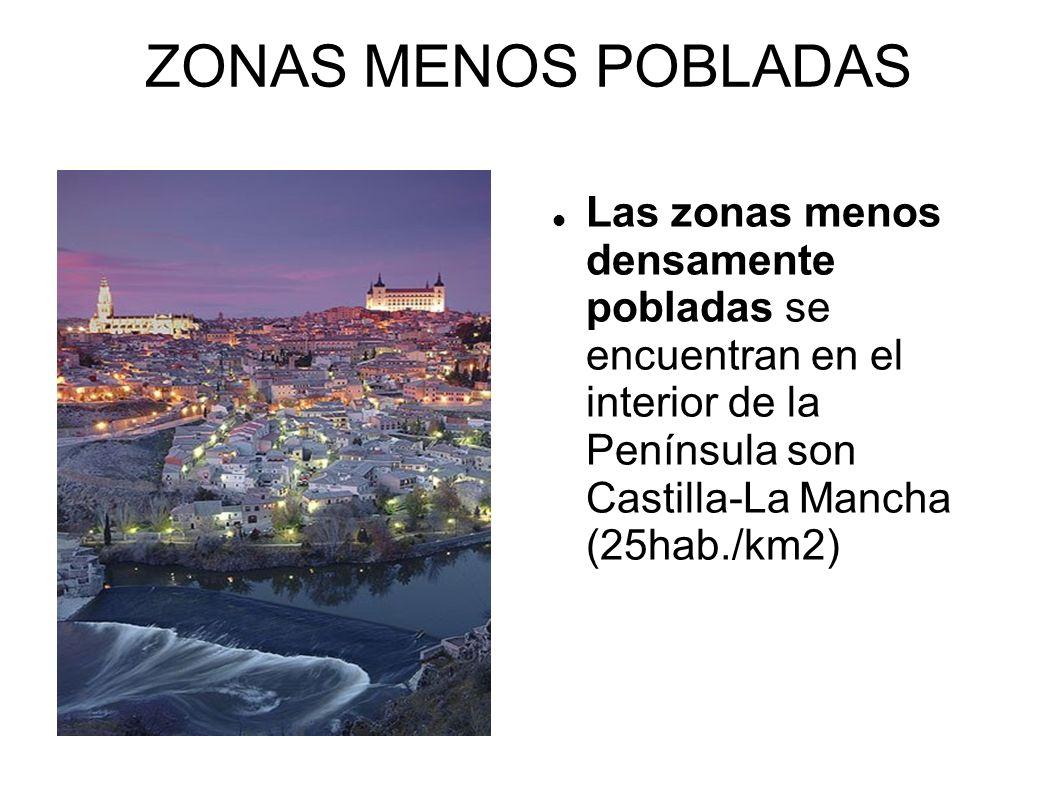 ZONAS MENOS POBLADAS Las zonas menos densamente pobladas se encuentran en el interior de la Península son Castilla-La Mancha (25hab./km2)