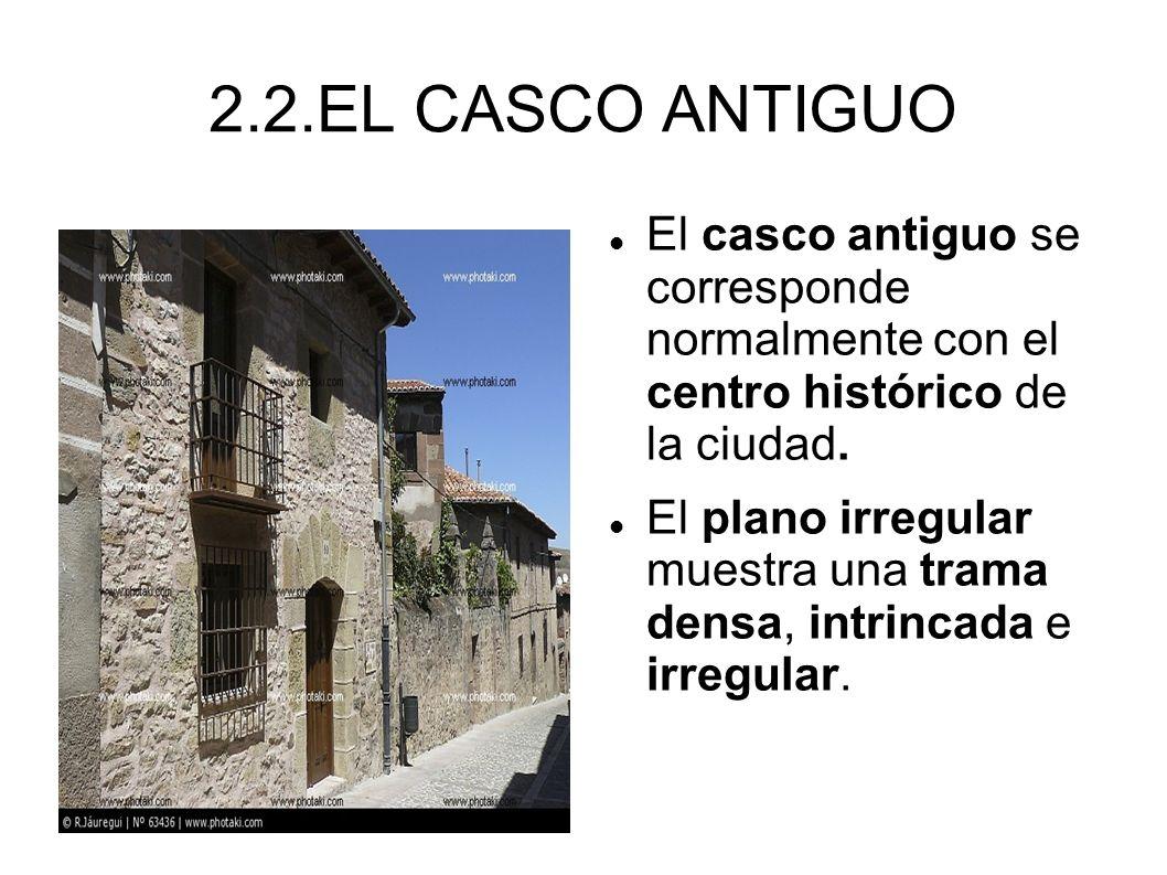 2.2.EL CASCO ANTIGUO El casco antiguo se corresponde normalmente con el centro histórico de la ciudad.