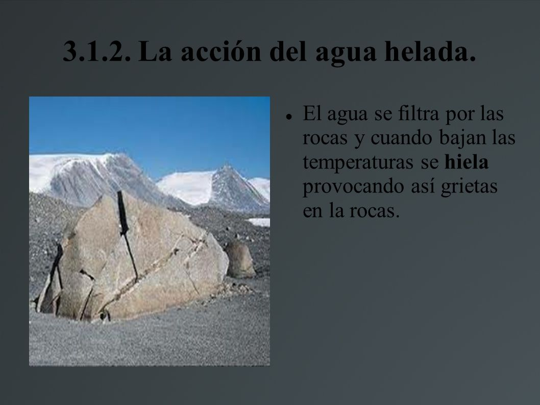 3.1.2. La acción del agua helada.