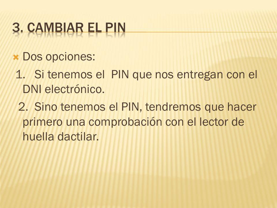 3. Cambiar el pin Dos opciones: