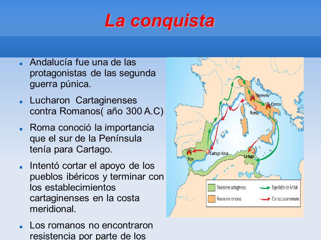 La conquista Andalucía fue una de las protagonistas de las segunda guerra púnica. Lucharon Cartaginenses contra Romanos( año 300 A.C)
