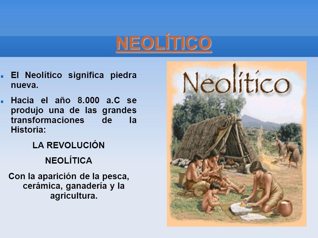 Con la aparición de la pesca, cerámica, ganadería y la agricultura.