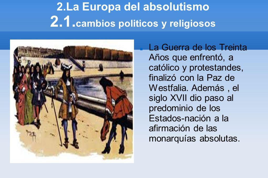 2.La Europa del absolutismo 2.1.cambios politicos y religiosos