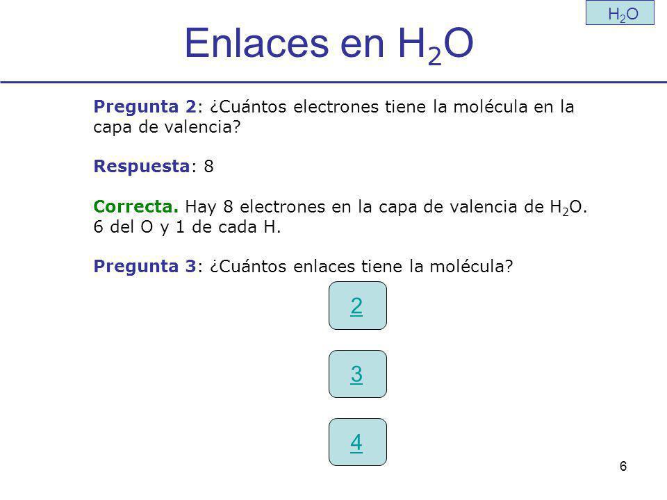 Enlaces en H2O H2O. Pregunta 2: ¿Cuántos electrones tiene la molécula en la. capa de valencia Respuesta: 8.