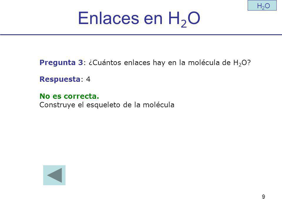 Enlaces en H2O H2O. Pregunta 3: ¿Cuántos enlaces hay en la molécula de H2O Respuesta: 4. No es correcta.