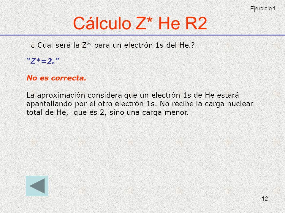Cálculo Z* He R2 ¿ Cual será la Z* para un electrón 1s del He.
