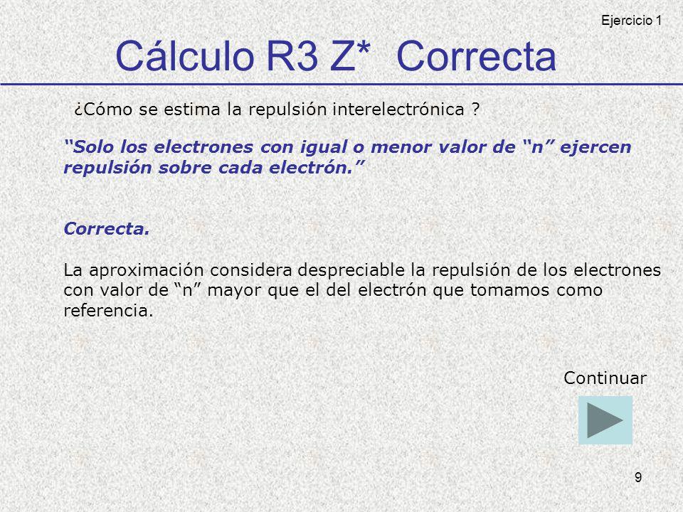 Cálculo R3 Z* Correcta ¿Cómo se estima la repulsión interelectrónica