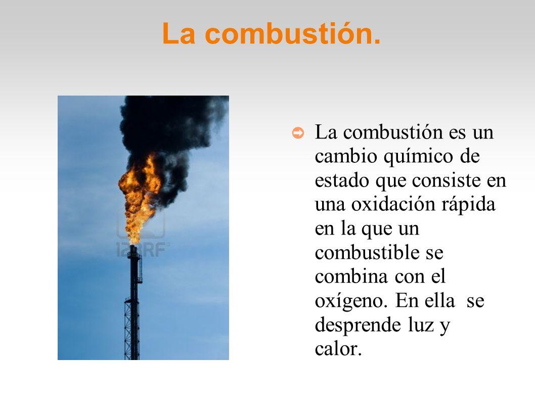 La combustión.
