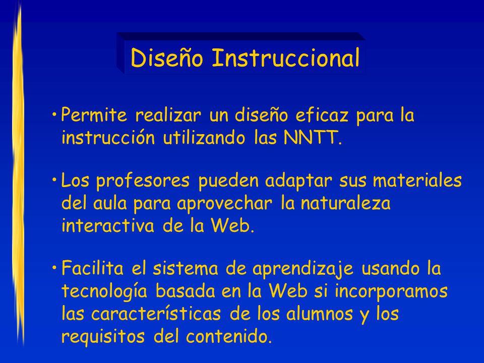Diseño Instruccional Permite realizar un diseño eficaz para la instrucción utilizando las NNTT.