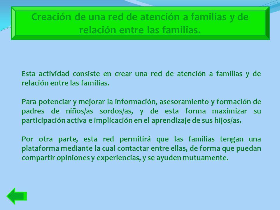 Creación de una red de atención a familias y de relación entre las familias.