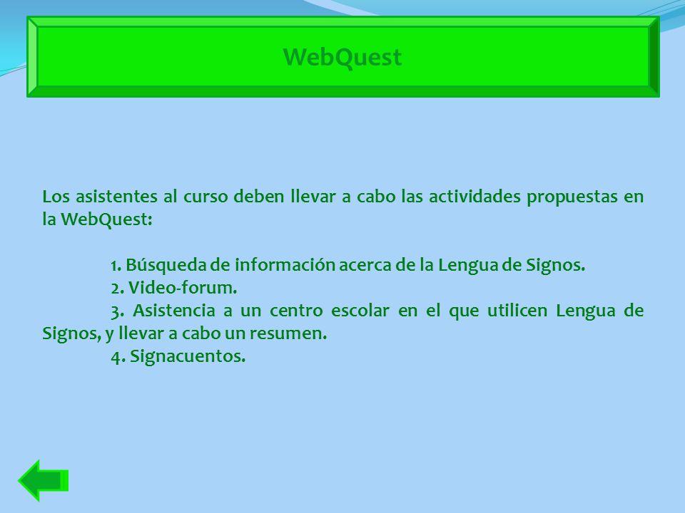 WebQuest Los asistentes al curso deben llevar a cabo las actividades propuestas en la WebQuest: